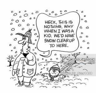 'Heck, this is nothing, why when I was a kid, we'd have snow clear up to here.'