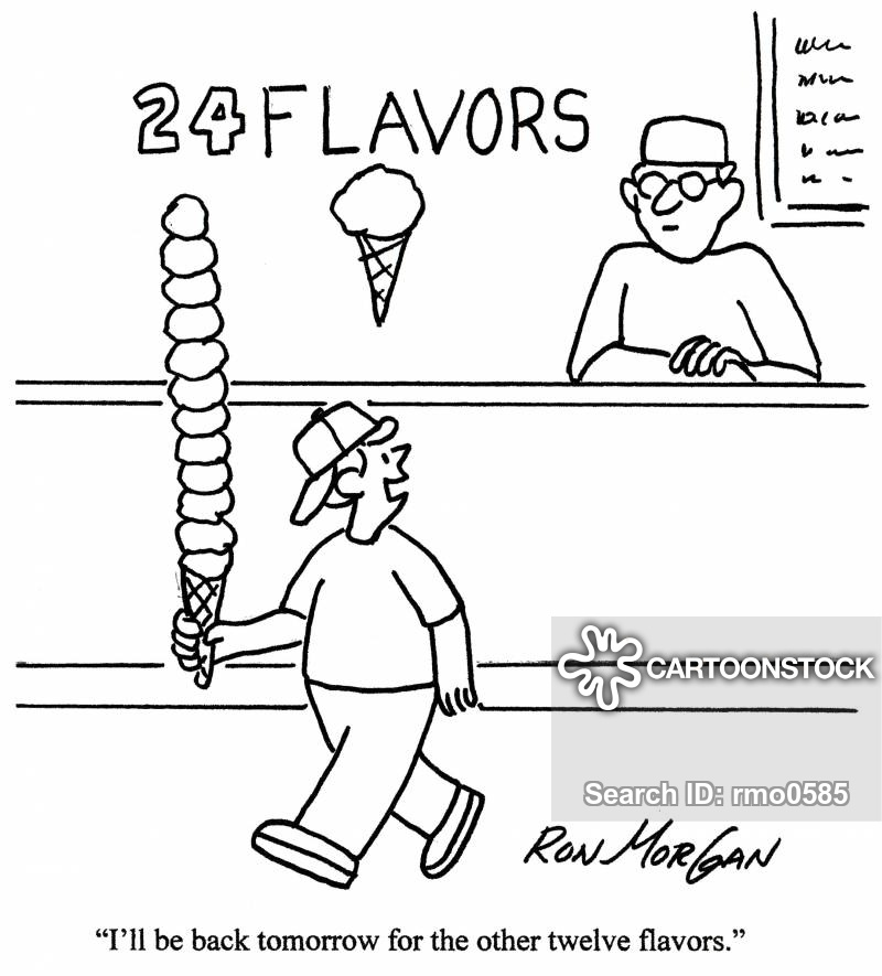 'I'll be back tomorrow for the other twelve flavors.'